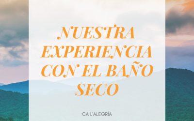 NUESTRA EXPERIENCIA CON EL BAÑO SECO